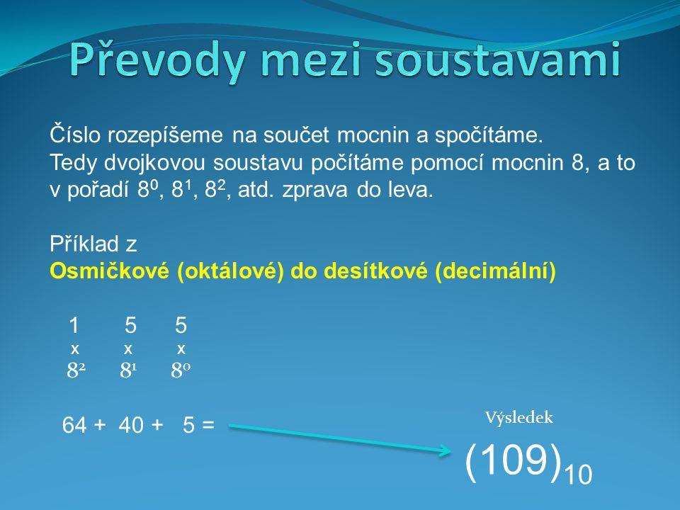 Číslo rozepíšeme na součet mocnin a spočítáme. Tedy dvojkovou soustavu počítáme pomocí mocnin 8, a to v pořadí 8 0, 8 1, 8 2, atd. zprava do leva. Pří