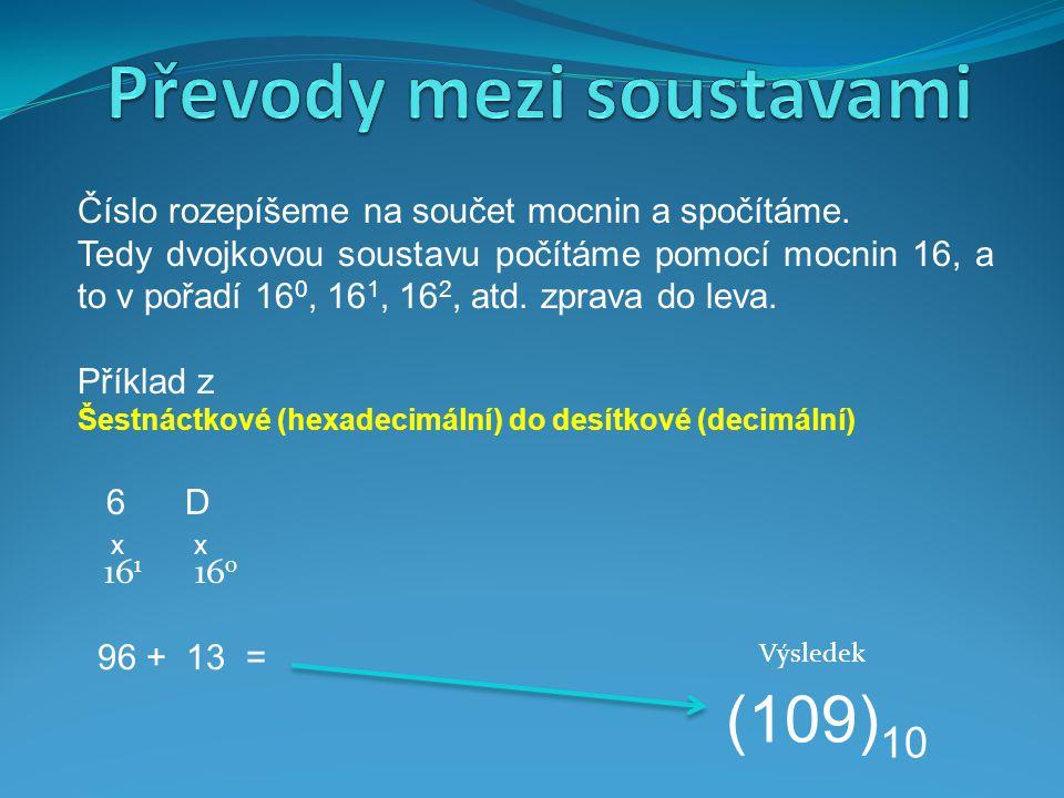 Číslo rozepíšeme na součet mocnin a spočítáme. Tedy dvojkovou soustavu počítáme pomocí mocnin 16, a to v pořadí 16 0, 16 1, 16 2, atd. zprava do leva.