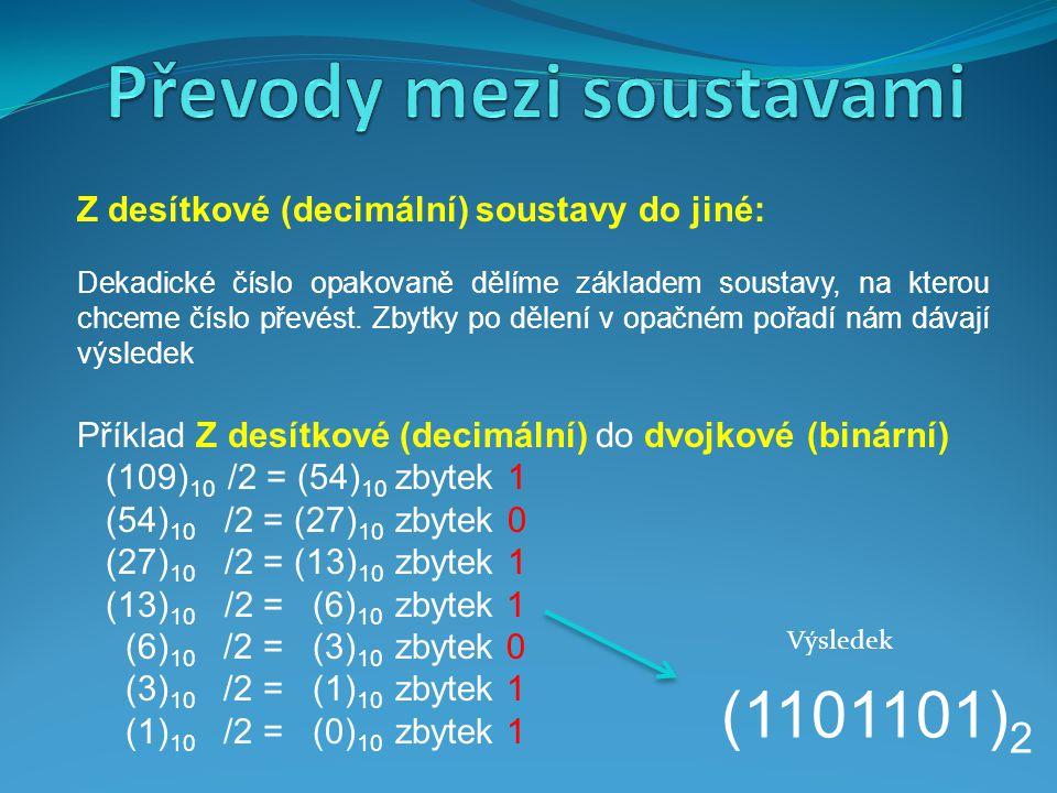 Z dvojkové (binární) do šestnáctkové(hexadecimální) Rozdělíme číslo po 4 z leva doprava 2 4 =16 zbytek doplníme 0.