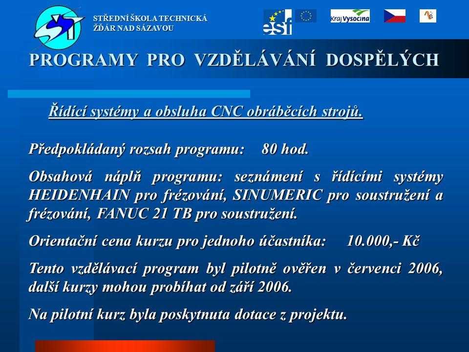Předpokládaný rozsah programu: 80 hod. Obsahová náplň programu: seznámení s řídícími systémy HEIDENHAIN pro frézování, SINUMERIC pro soustružení a fré