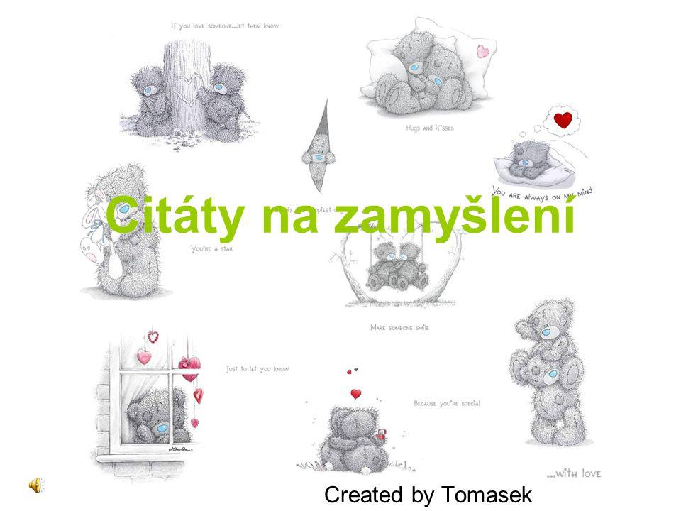 Citáty na zamyšlení Created by Tomasek