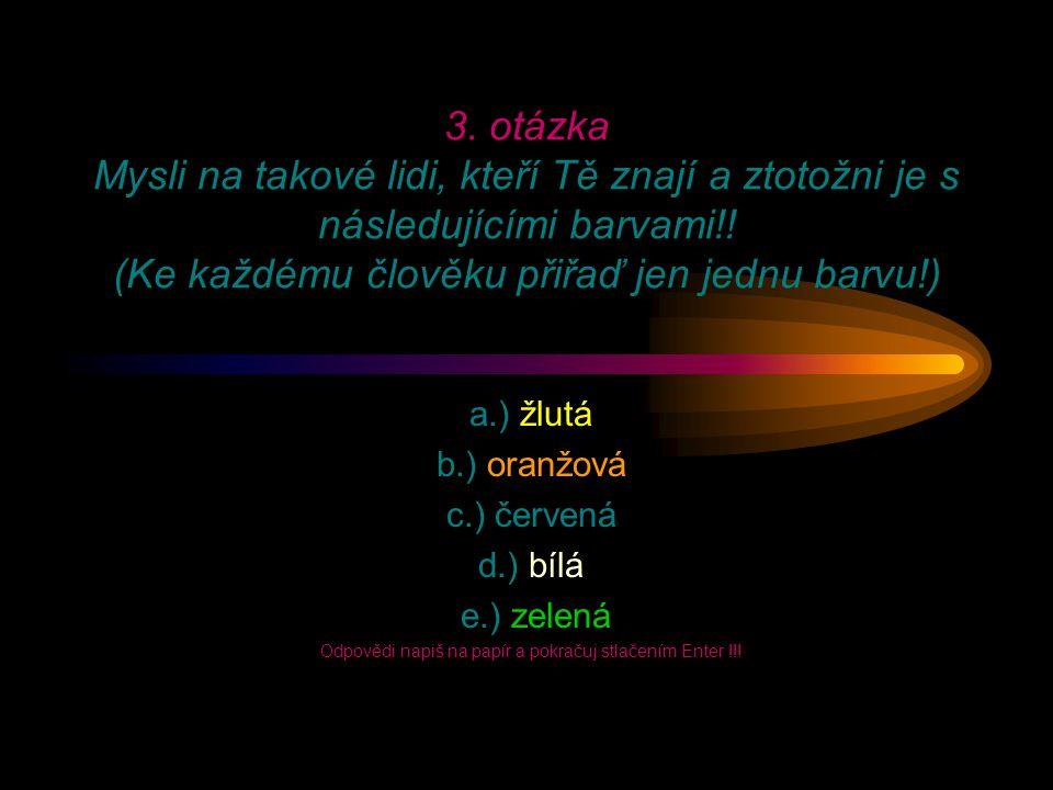 3.otázka Mysli na takové lidi, kteří Tě znají a ztotožni je s následujícími barvami!.