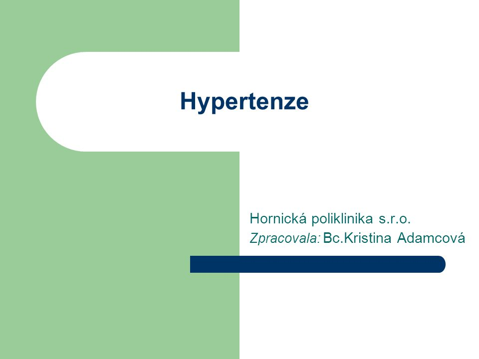 Hypertenze Hornická poliklinika s.r.o. Zpracovala: Bc.Kristina Adamcová