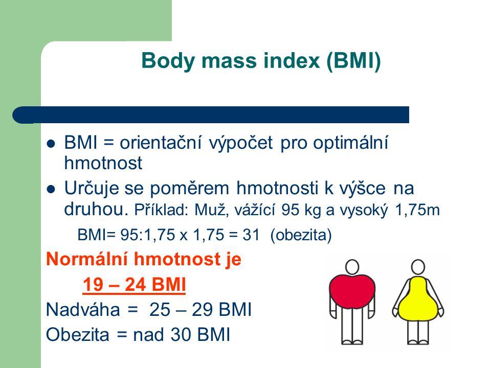 Body mass index (BMI)  BMI = orientační výpočet pro optimální hmotnost  Určuje se poměrem hmotnosti k výšce na druhou.