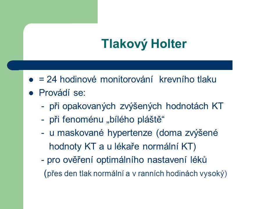 """Tlakový Holter  = 24 hodinové monitorování krevního tlaku  Provádí se: - při opakovaných zvýšených hodnotách KT - při fenoménu """"bílého pláště - u maskované hypertenze (doma zvýšené hodnoty KT a u lékaře normální KT) - pro ověření optimálního nastavení léků ( přes den tlak normální a v ranních hodinách vysoký)"""