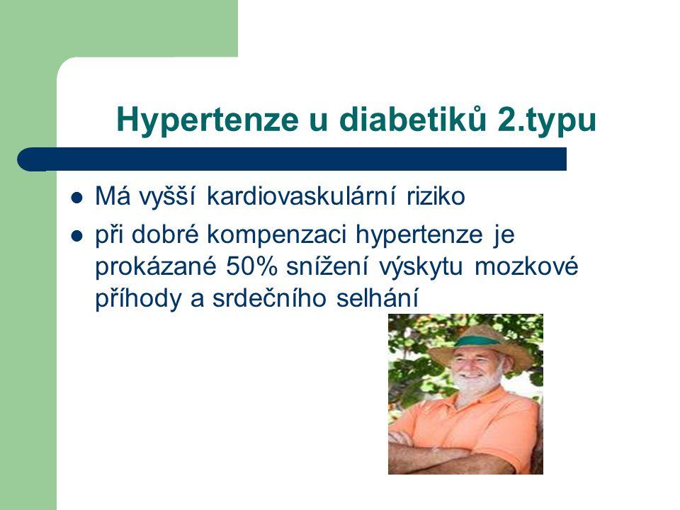 Hypertenze u diabetiků 2.typu  Má vyšší kardiovaskulární riziko  při dobré kompenzaci hypertenze je prokázané 50% snížení výskytu mozkové příhody a srdečního selhání