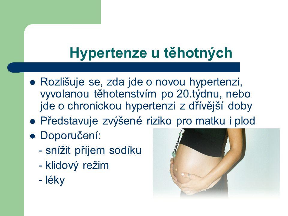 Hypertenze u těhotných  Rozlišuje se, zda jde o novou hypertenzi, vyvolanou těhotenstvím po 20.týdnu, nebo jde o chronickou hypertenzi z dřívější doby  Představuje zvýšené riziko pro matku i plod  Doporučení: - snížit příjem sodíku - klidový režim - léky