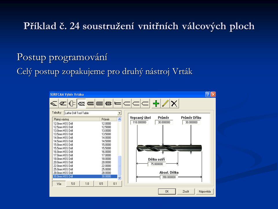 Příklad č. 24 soustružení vnitřních válcových ploch Postup programování Celý postup zopakujeme pro druhý nástroj Vrták