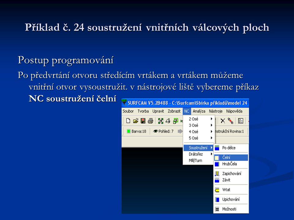 Příklad č. 24 soustružení vnitřních válcových ploch Postup programování Po předvrtání otvoru středícím vrtákem a vrtákem můžeme vnitřní otvor vysoustr