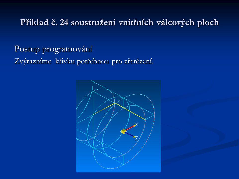 Příklad č. 24 soustružení vnitřních válcových ploch Postup programování Zvýrazníme křivku potřebnou pro zřetězení.