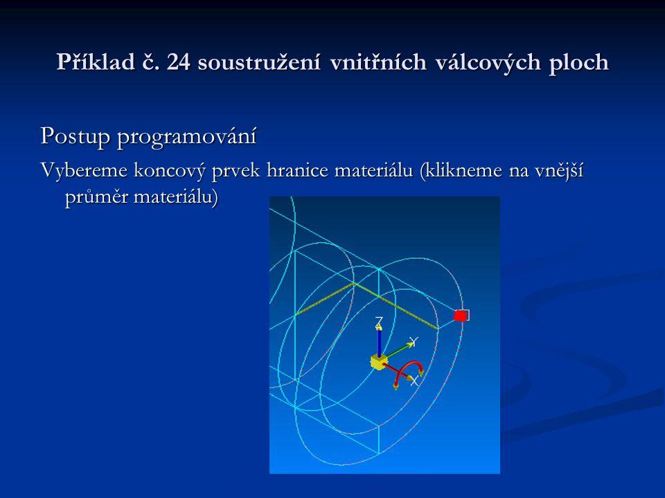 Příklad č. 24 soustružení vnitřních válcových ploch Postup programování Vybereme koncový prvek hranice materiálu (klikneme na vnější průměr materiálu)