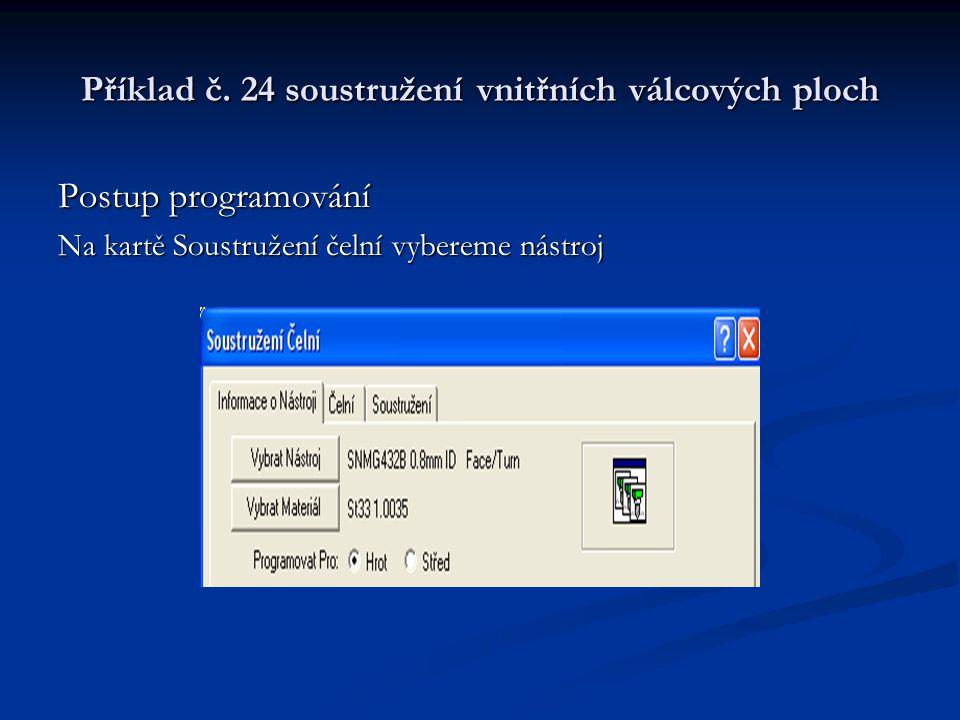 Příklad č. 24 soustružení vnitřních válcových ploch Postup programování Na kartě Soustružení čelní vybereme nástroj