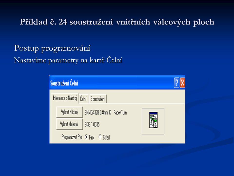 Příklad č. 24 soustružení vnitřních válcových ploch Postup programování Nastavíme parametry na kartě Čelní
