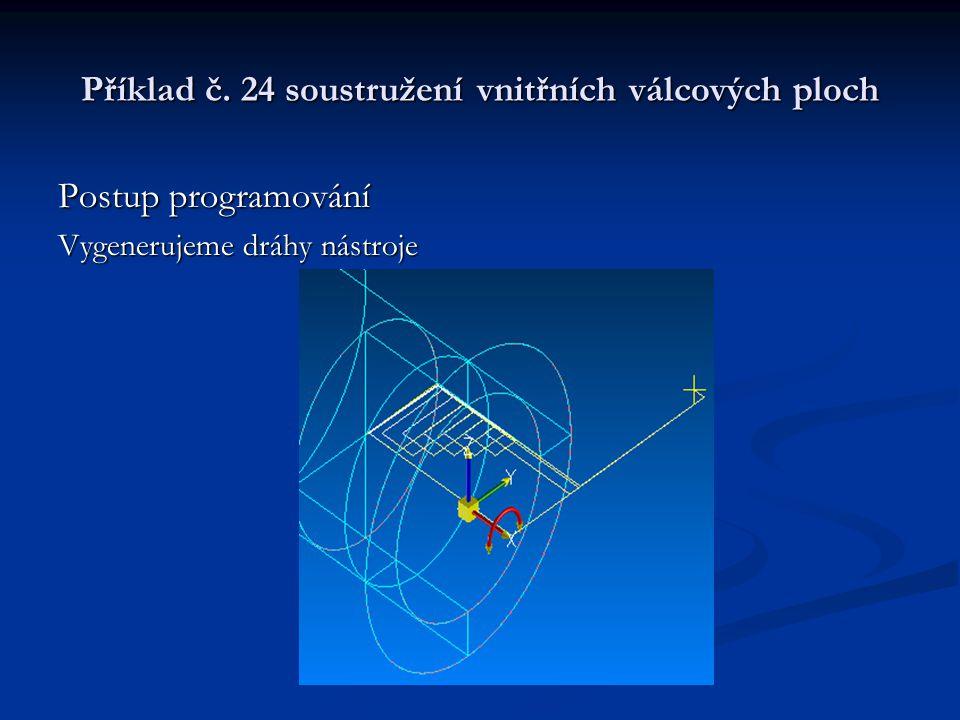 Příklad č. 24 soustružení vnitřních válcových ploch Postup programování Vygenerujeme dráhy nástroje