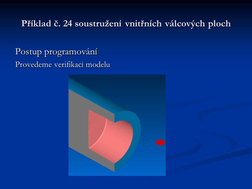 Příklad č. 24 soustružení vnitřních válcových ploch Postup programování Provedeme verifikaci modelu