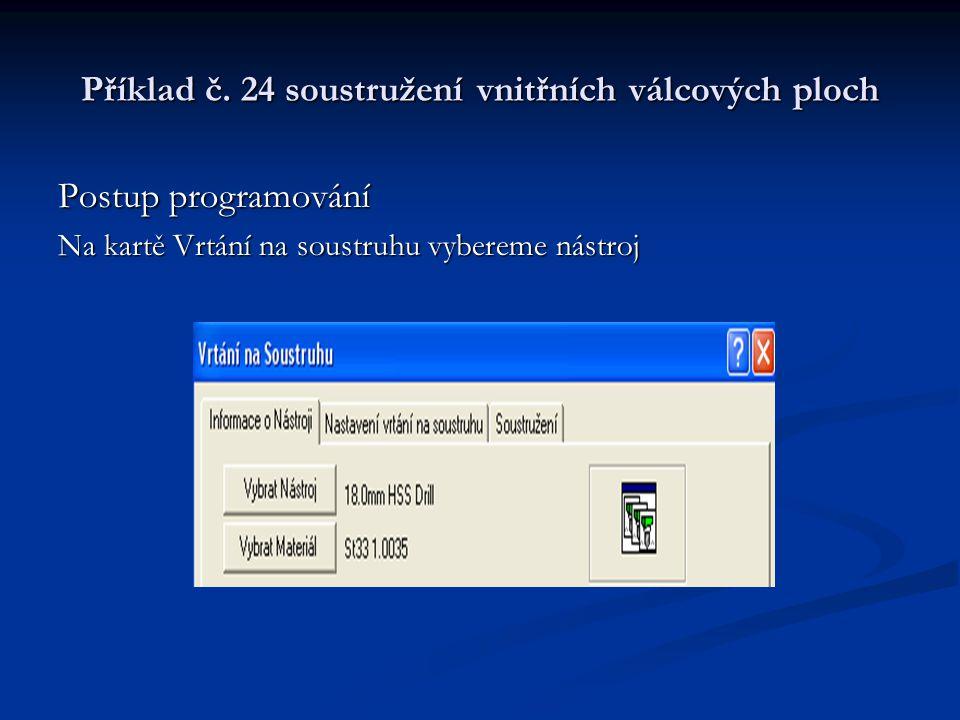 Příklad č. 24 soustružení vnitřních válcových ploch Postup programování Vybereme příslušný nástroj