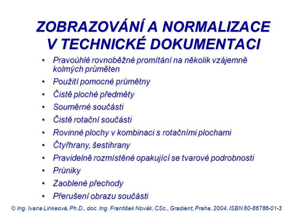 © Ing. Ivana Linkeová, Ph.D., doc. Ing. František Novák, CSc., Gradient, Praha, 2004, ISBN 80-86786-01-3 ZOBRAZOVÁNÍ A NORMALIZACE V TECHNICKÉ DOKUMEN