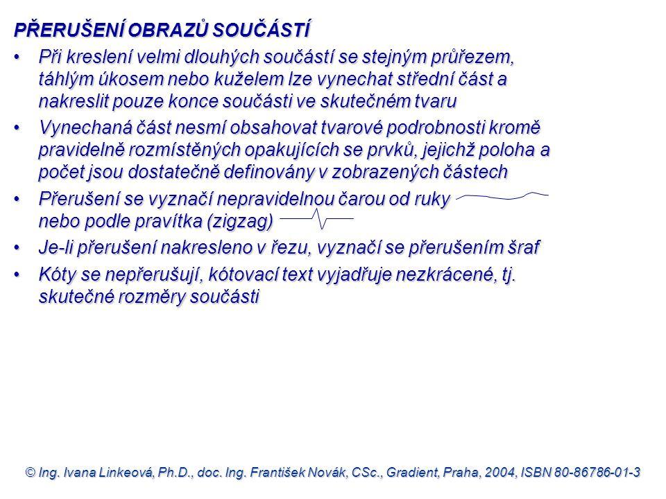 © Ing. Ivana Linkeová, Ph.D., doc. Ing. František Novák, CSc., Gradient, Praha, 2004, ISBN 80-86786-01-3 •Při kreslení velmi dlouhých součástí se stej