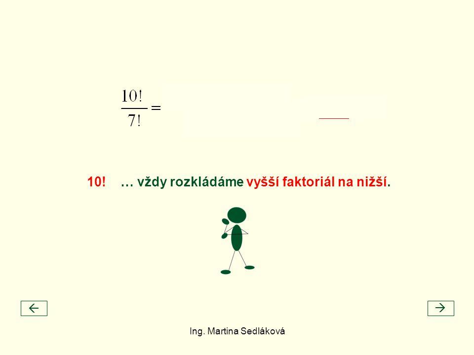  10! … vždy rozkládáme vyšší faktoriál na nižší. Ing. Martina Sedláková