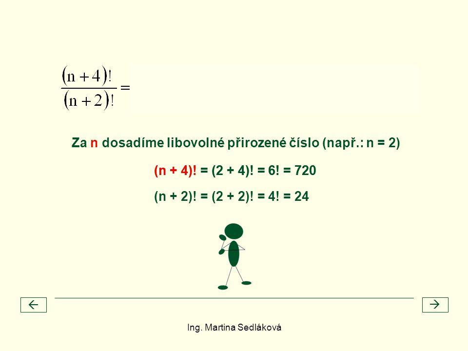 (n + 4)! = (2 + 4)! = 6! = 720   Za n dosadíme libovolné přirozené číslo (např.: n = 2) (n + 2)! = (2 + 2)! = 4! = 24 (n + 4)! = (2 + 4)! = 6! = 720