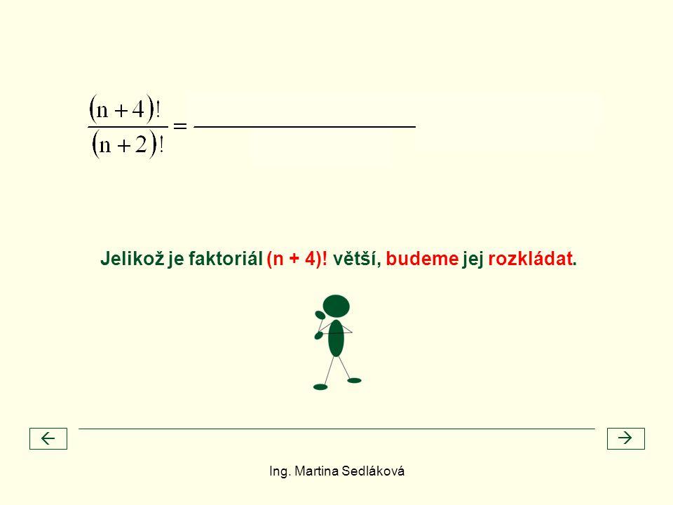  Jelikož je faktoriál (n + 4)! větší, budeme jej rozkládat. Ing. Martina Sedláková