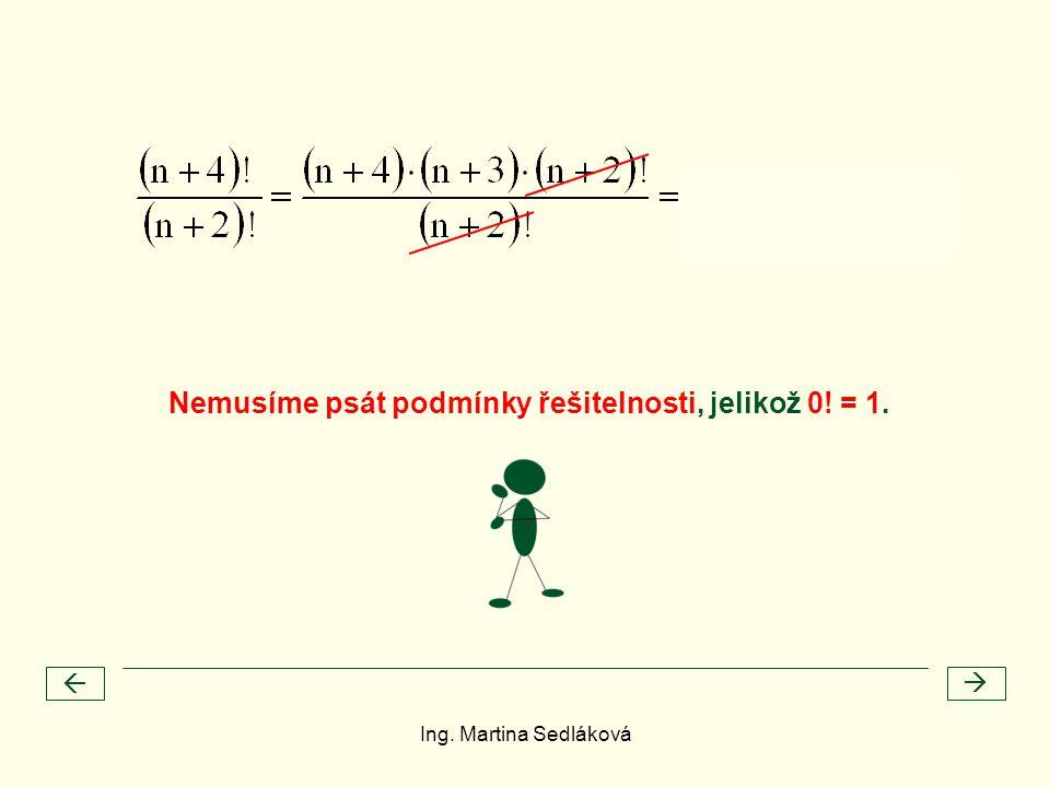   Nemusíme psát podmínky řešitelnosti, jelikož 0! = 1. Ing. Martina Sedláková