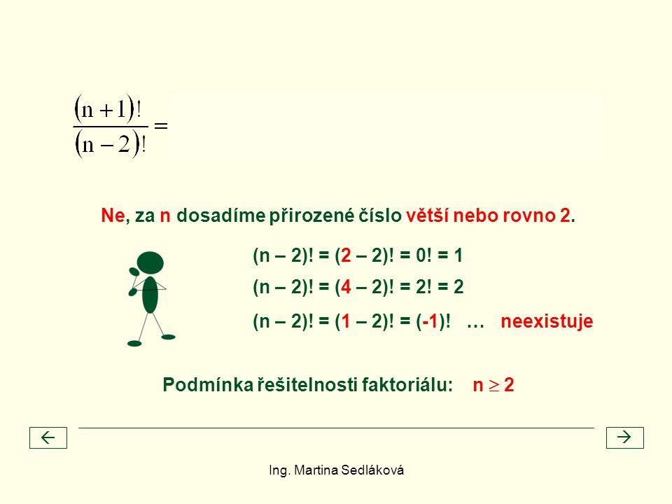 (n – 2)! = (2 – 2)! = 0! = 1   Ne, za n dosadíme přirozené číslo větší nebo rovno 2. (n – 2)! = (1 – 2)! = (-1)! … neexistuje (n – 2)! = (4 – 2)! =