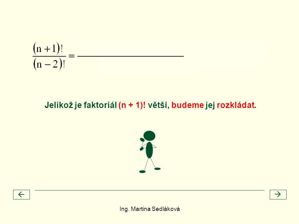   Jelikož je faktoriál (n + 1)! větší, budeme jej rozkládat. Ing. Martina Sedláková