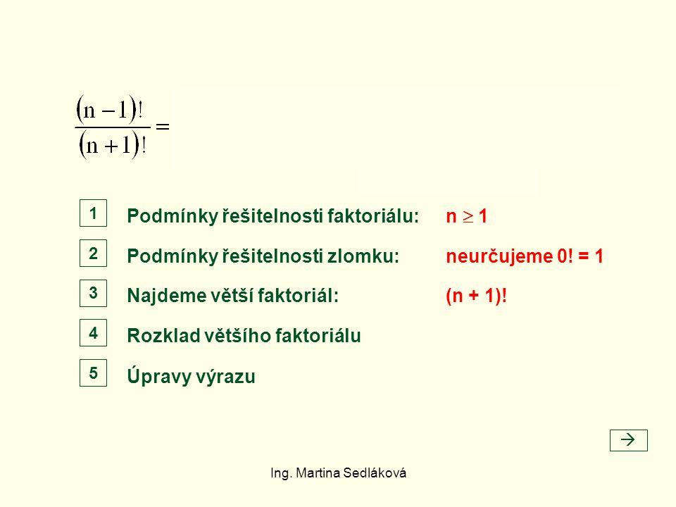 Podmínky řešitelnosti faktoriálu:  n  1 Podmínky řešitelnosti zlomku: Najdeme větší faktoriál: Rozklad většího faktoriálu Úpravy výrazu neurčujeme 0