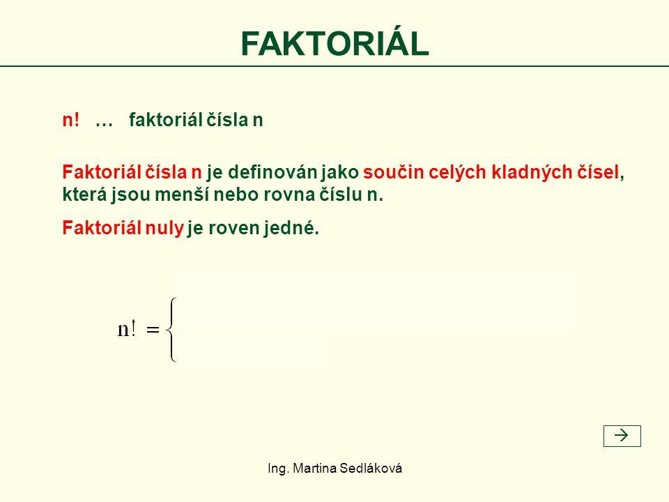 která jsou menší nebo rovna číslu n. Faktoriál čísla n je definován jako součin celých kladných čísel, FAKTORIÁL n! … faktoriál čísla n  Faktoriál nu