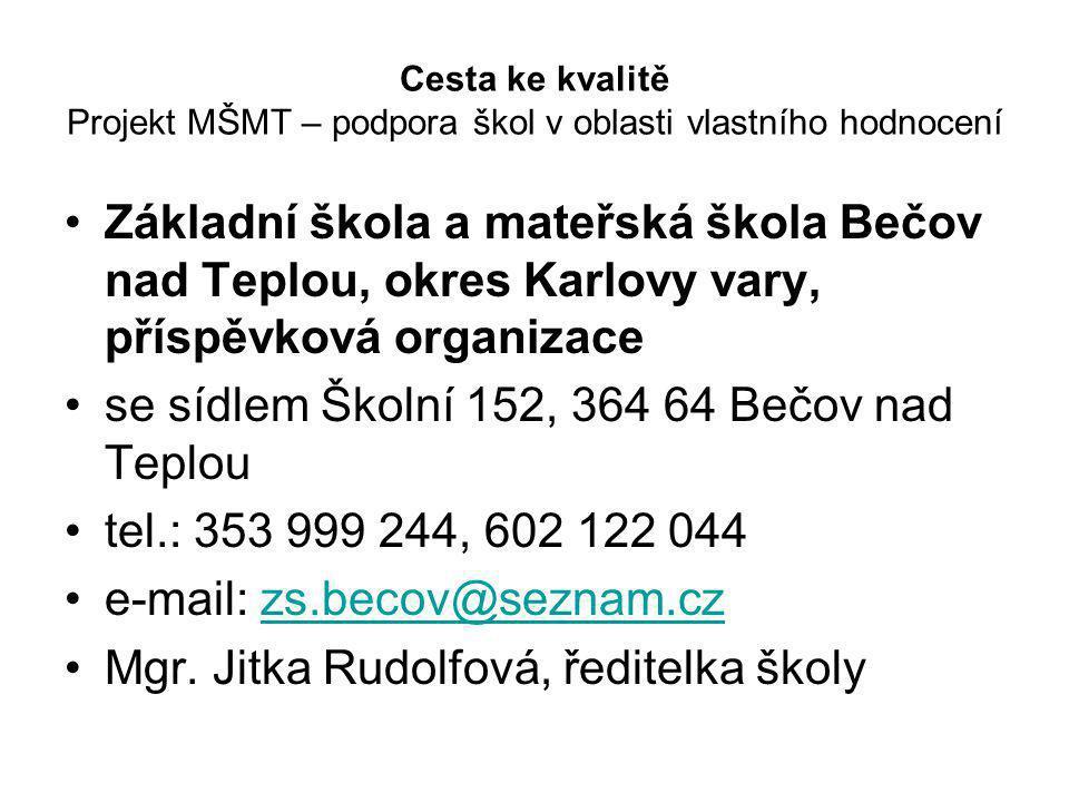 Cesta ke kvalitě Projekt MŠMT – podpora škol v oblasti vlastního hodnocení •Základní škola a mateřská škola Bečov nad Teplou, okres Karlovy vary, přís