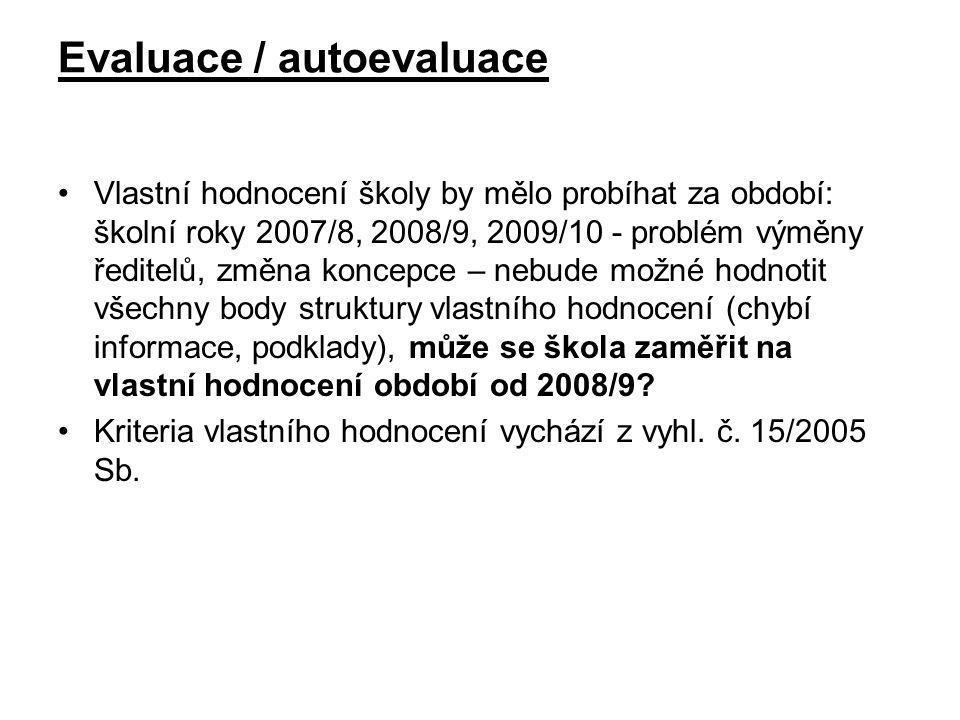 Evaluace / autoevaluace •V•Vlastní hodnocení školy by mělo probíhat za období: školní roky 2007/8, 2008/9, 2009/10 - problém výměny ředitelů, změna ko