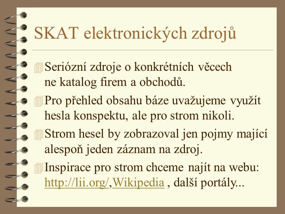 SKAT elektronických zdrojů 4 Seriózní zdroje o konkrétních věcech ne katalog firem a obchodů.