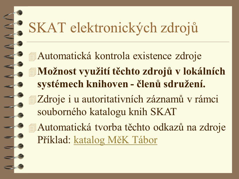 SKAT elektronických zdrojů 4 Automatická kontrola existence zdroje 4 Možnost využití těchto zdrojů v lokálních systémech knihoven - členů sdružení.