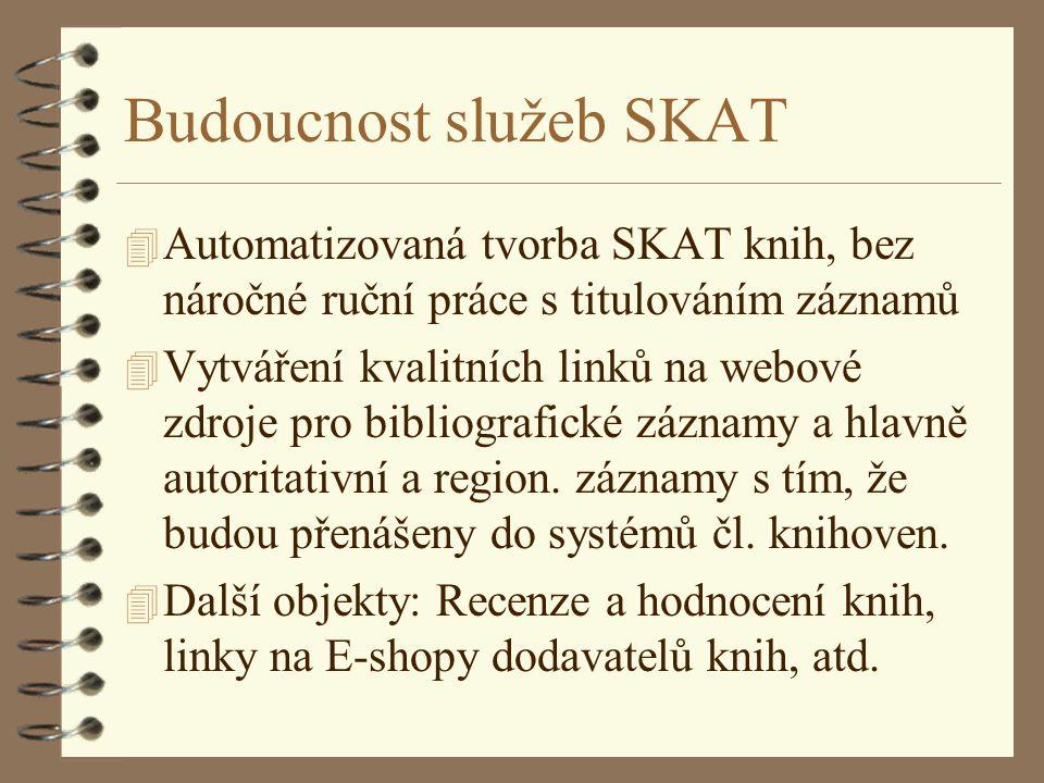 Budoucnost služeb SKAT 4 Automatizovaná tvorba SKAT knih, bez náročné ruční práce s titulováním záznamů 4 Vytváření kvalitních linků na webové zdroje pro bibliografické záznamy a hlavně autoritativní a region.