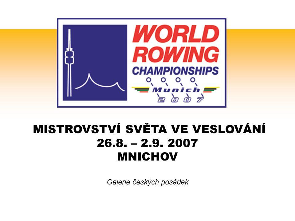 MISTROVSTVÍ SVĚTA VE VESLOVÁNÍ 26.8. – 2.9. 2007 MNICHOV Galerie českých posádek