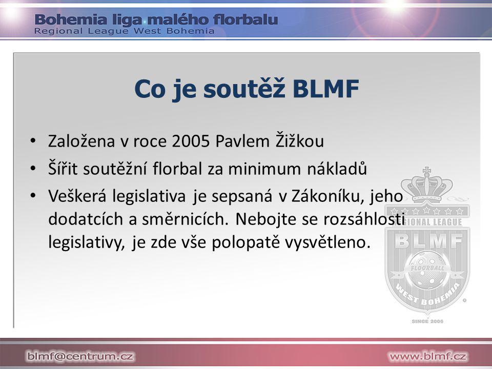 Co je soutěž BLMF • Založena v roce 2005 Pavlem Žižkou • Šířit soutěžní florbal za minimum nákladů • Veškerá legislativa je sepsaná v Zákoníku, jeho dodatcích a směrnicích.
