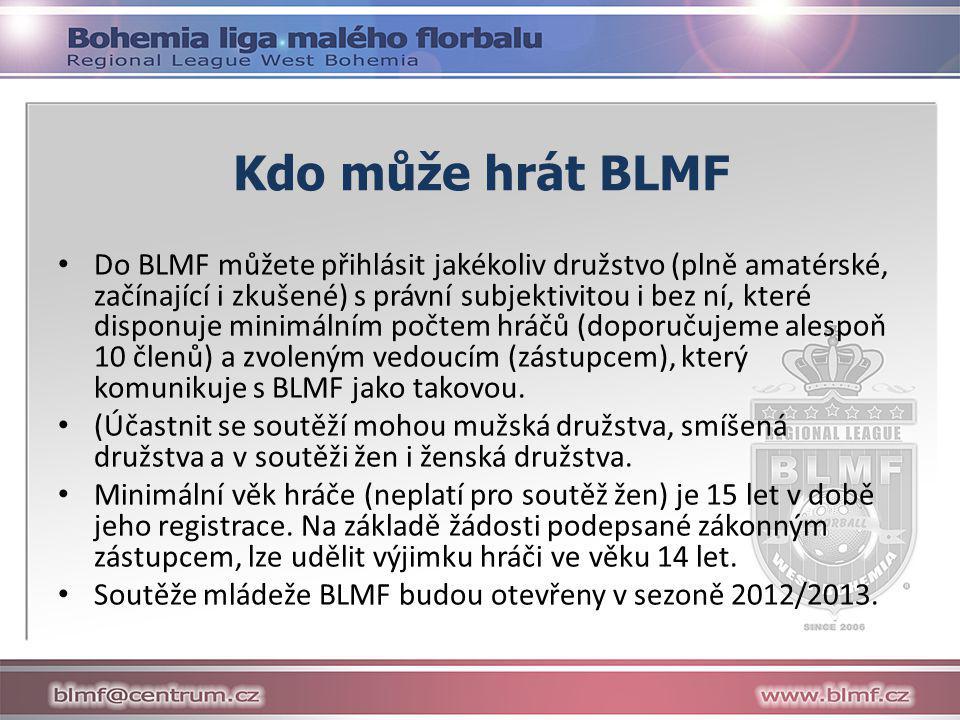 Kdo může hrát BLMF • Do BLMF můžete přihlásit jakékoliv družstvo (plně amatérské, začínající i zkušené) s právní subjektivitou i bez ní, které disponuje minimálním počtem hráčů (doporučujeme alespoň 10 členů) a zvoleným vedoucím (zástupcem), který komunikuje s BLMF jako takovou.