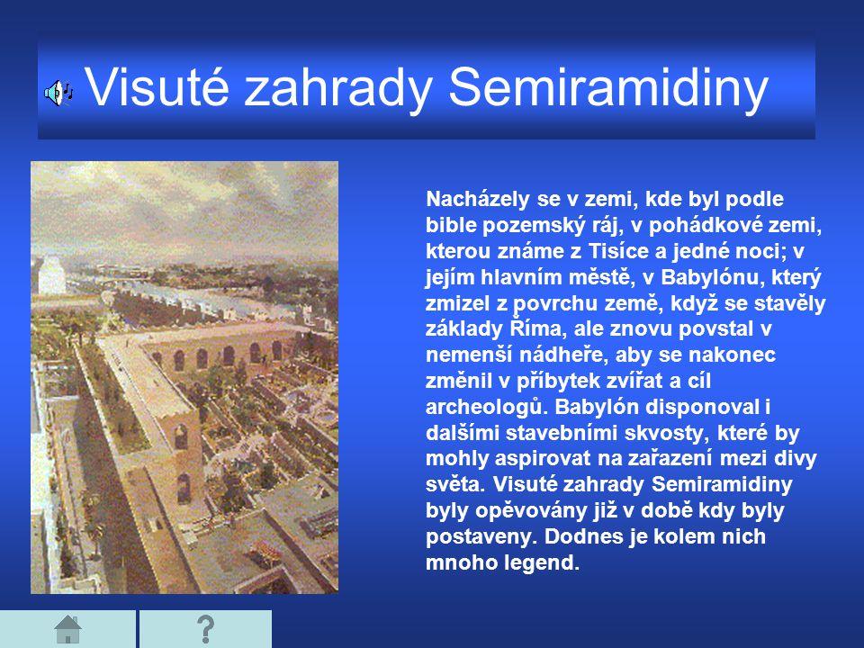 Visuté zahrady Semiramidiny Nacházely se v zemi, kde byl podle bible pozemský ráj, v pohádkové zemi, kterou známe z Tisíce a jedné noci; v jejím hlavn