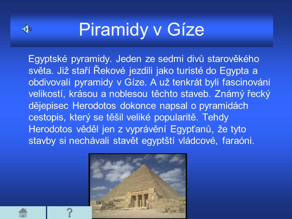 Piramidy v Gíze Egyptské pyramidy. Jeden ze sedmi divů starověkého světa. Již staří Řekové jezdili jako turisté do Egypta a obdivovali pyramidy v Gíze