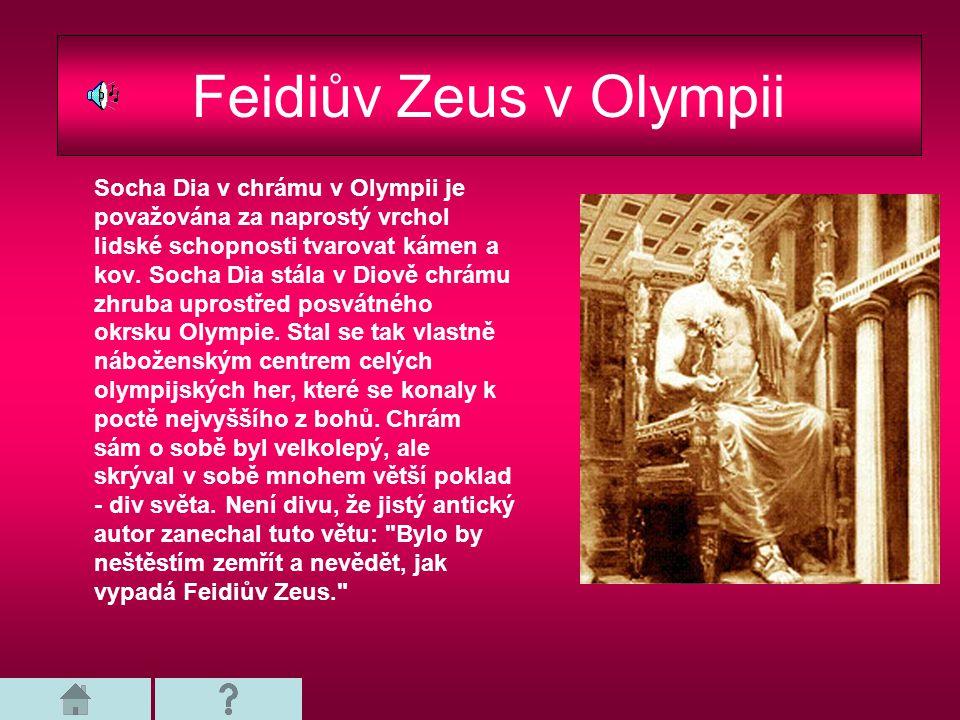 Feidiův Zeus v Olympii Socha Dia v chrámu v Olympii je považována za naprostý vrchol lidské schopnosti tvarovat kámen a kov. Socha Dia stála v Diově c