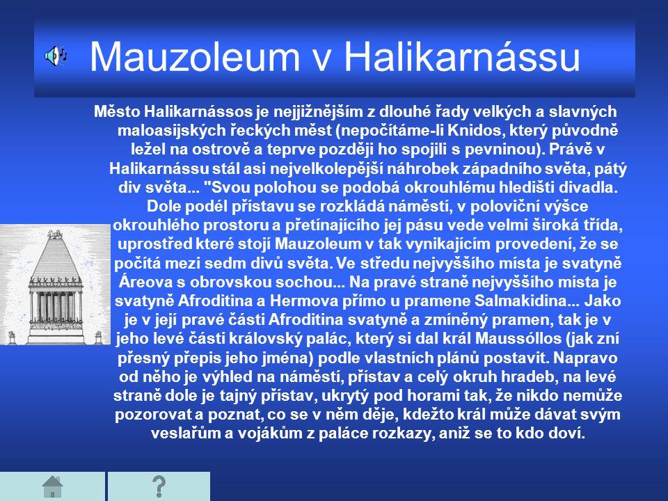 Mauzoleum v Halikarnássu Město Halikarnássos je nejjižnějším z dlouhé řady velkých a slavných maloasijských řeckých měst (nepočítáme-li Knidos, který