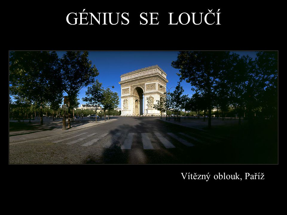 Vítězný oblouk, Paříž GÉNIUS SE LOUČÍ