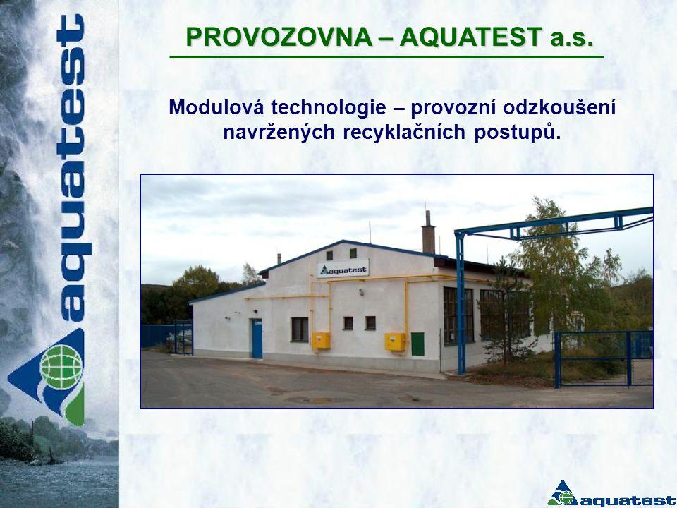 PROVOZOVNA – AQUATEST a.s. Modulová technologie – provozní odzkoušení navržených recyklačních postupů.