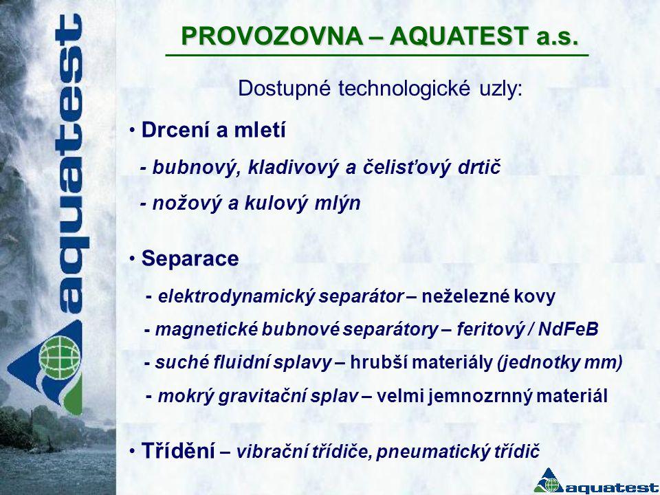 PROVOZOVNA – AQUATEST a.s. Dostupné technologické uzly: • Drcení a mletí - bubnový, kladivový a čelisťový drtič - nožový a kulový mlýn • Separace - el