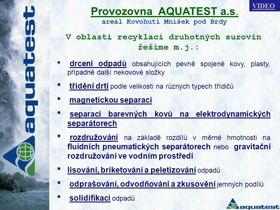 Provozovna AQUATEST a.s. areál Kovohutí Mníšek pod Brdy V oblasti recyklací druhotných surovin řešíme m.j.: • drcení odpadů obsahujících pevně spojené