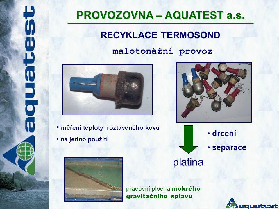 PROVOZOVNA – AQUATEST a.s. RECYKLACE TERMOSOND malotonážní provoz platina • drcení • separace • měření teploty roztaveného kovu • na jedno použití pra