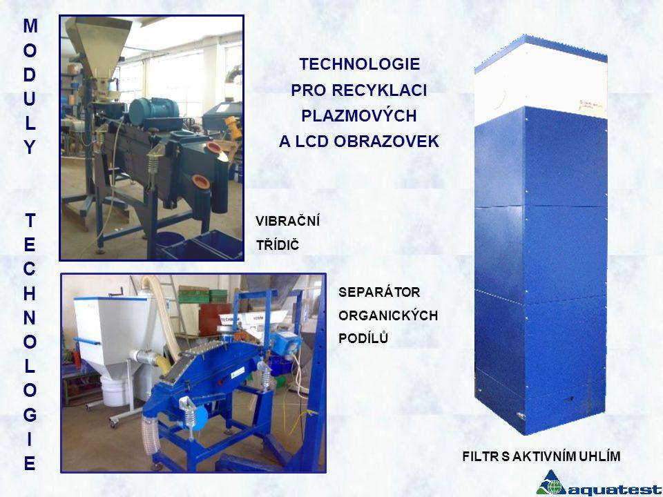 MODULY TECHNOLOGIEMODULY TECHNOLOGIE FILTR S AKTIVNÍM UHLÍM VIBRAČNÍ TŘÍDIČ SEPARÁTOR ORGANICKÝCH PODÍLŮ TECHNOLOGIE PRO RECYKLACI PLAZMOVÝCH A LCD OB