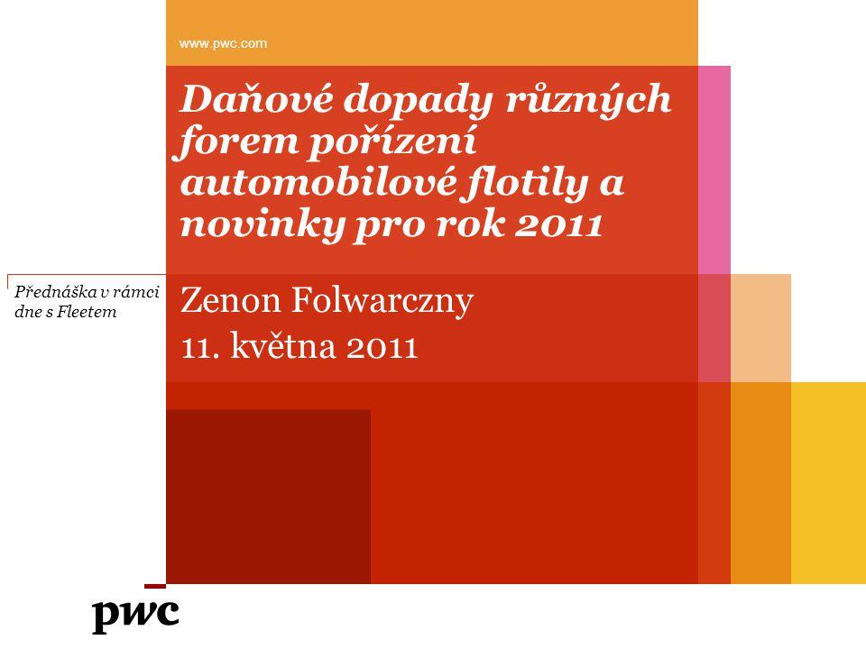 Daňové dopady různých forem pořízení automobilové flotily a novinky pro rok 2011 Zenon Folwarczny 11. května 2011 www.pwc.com Přednáška v rámci dne s