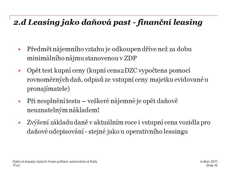 PwC 2.d Leasing jako daňová past - finanční leasing •Předmět nájemního vztahu je odkoupen dříve než za dobu minimálního nájmu stanovenou v ZDP •Opět t